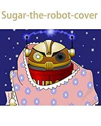 Amazon.com: Sugar-the-robot-cover.: kids bookcase (Traditional Chinese  Edition) eBook: Ford, Ida: Kindle Store