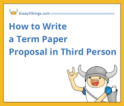 how to write a term paper proposal in the third person  how to write a term paper proposal in third person