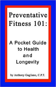 Preventative Fitness 101: A Pocket Guide to Health and Longevity: Gagliano,  Anthony: 9781591133629: Amazon.com: Books
