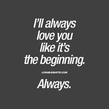 I Love You Like Quotes Best I love you quotes I'll always love you like it's the beginning Always