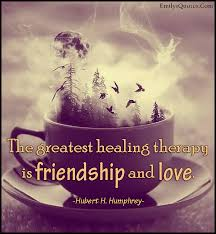 Healing Inspirational Quotes Inspiration The Greatest Healing Therapy Is Friendship And Love Popular