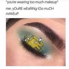 you re wearing too much makeup meme