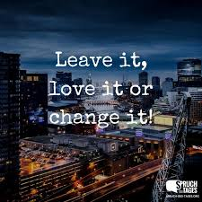 Leave It Love It Or Change It Quotes Sprüche Für Instagram