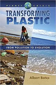 Transforming Plastic: From Pollution to Evolution (Planet in Crisis): Albert  Bates: 9781570673719: Amazon.com: Books