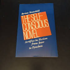 the self conscious novel artifice in fiction from joyce to the self conscious novel artifice in fiction from joyce to pynchon penn studies in contemporary american fiction brian stonehill 9780812213041