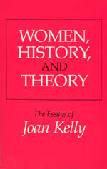 women history and theory the essays of joan kelly kelly women history and theory