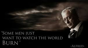 alfred quotesta batman quotes dark knight alfred 4 some men just want to watch the world burn