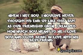 In Love With Your Best Friend Quotes Classy When I Met You I Wouldve Never Thought Itd End Up Like This But As