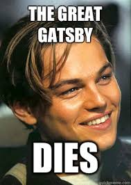 The Great Gatsby Dies - Bad Luck Leonardo Dicaprio - quickmeme via Relatably.com