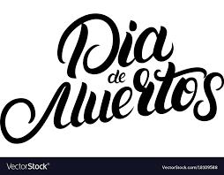 Dia Quote New Dia De Muertos Hand Written Lettering Quote Vector Image