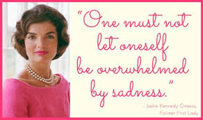 Jackie Kennedy Quotes Beauteous Jackie Kennedy Quote For Today's Good Morning Motivation Best