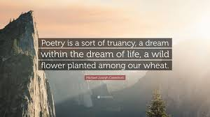 "Dream Within A Dream Quote Best Of Michael Joseph Oakeshott Quote ""Poetry Is A Sort Of Truancy A"