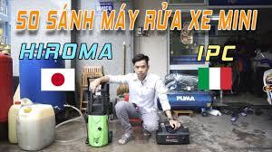 Test Trực Tiếp Và Đánh Giá 2 Máy Rửa Xe Mini HIROMA & IPC