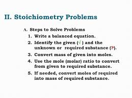 ii stoichiometry problems a steps to solve problems 1 write a balanced equation