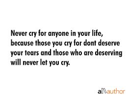 Quotes About Your Life Mesmerizing Never Cry For Anyone In Your Life Because Quote