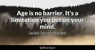 Quotes About Age Extraordinary Age Is No Barrier It's A Limitation You Put On Your Mind Jackie
