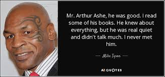 Arthur Ashe Quotes Stunning Mike Tyson Quote Mr Arthur Ashe He Was Good I Read Some Of