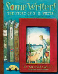 some writer the story of e b white by melissa sweet 28114411