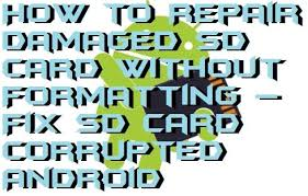 how to repair damaged sd card without formatting fix sd card corrupted android