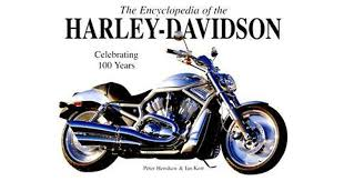 the encyclopedia of the harley davidson the ultimate guide to the world s most popular motorcycle by peter henshaw
