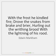 Brake Quotes New With The Frost He Kindled Fire Drove The Snakes From Brake And