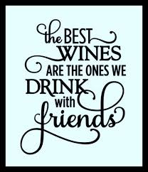 Quotes About Wine And Friendship The Best Wines Are The Ones We Drink With Friends Vinyl 90