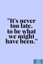 It's Never Too Late Quotes New Motivational Quotes It's Never Too Late To Go Back To School More