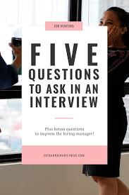 17 best ideas about interview questions to ask job five questions to ask in a job interview