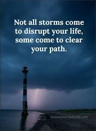Quotes Not All Storms Come To Disrupt Your Life Some Come To Clear Inspiration Life Path Quote