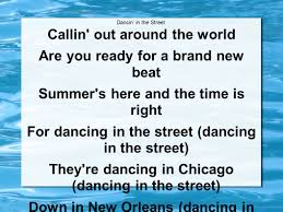 6 dancin in the street callin out around the world are you ready for a brand new beat summer s here and the time is right