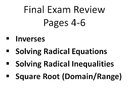 1 final exam review pages 4 6 inverses solving radical equations solving radical inequalities square root domain range