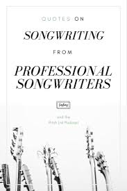 Proffessional Quotes Quotes On Songwriting From Professional Songwriters On The