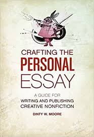 com crafting the personal essay a guide for writing and  com crafting the personal essay a guide for writing and publishing creative non fiction 9781582977966 dinty w moore books