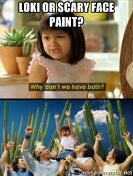 Loki or Scary face paint? - Why not both? | Meme Generator via Relatably.com