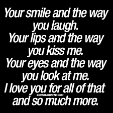 Your Smile And The Way You Laugh I Love You Quotes For Him And Her