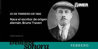 23 de febrero de 1882, nace Bruno Traven – IMER