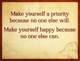 Make Yourself A Priority Because No One Else Will Make Yourself