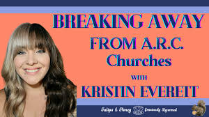 Breaking Away From ARC Churches with Kristin Everett – Part 3 ...