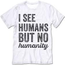 I See Humans But No Humanity T Shirt Fasion Shirts
