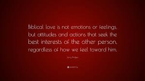 "Love Quotes From The Bible Amazing Jerry Bridges Quote ""Biblical Love Is Not Emotions Or Feelings But"