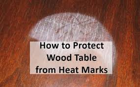 to protect wood table from heat marks