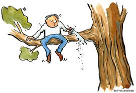 Image result for sawing off the branch you are sitting on