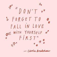 Fall In Love With Yourself Quotes Classy Don't Forget To Fall In Love With Yourself First Carrie Bradshaw