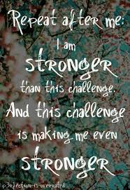 Challenge Quotes Enchanting I Am Stronger Than This Challenge And This Challenge Is Making Me