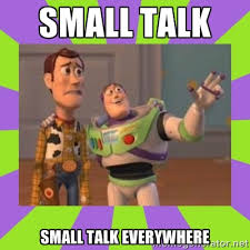SMALL TALK SMALL TALK EVERYWHERE - buzz lightyear meme | Meme ... via Relatably.com