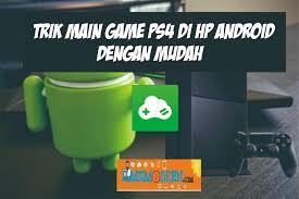 Trik Main Game PS4 di HP Android Dengan ...