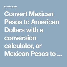 Money Conversion Chart Pesos To Dollars Convert Mexican Pesos To American Dollars With A Conversion
