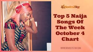 Top 5 Chart Songs Top 5 Nigerian Songs Of The Week October 4th 2019 Chart
