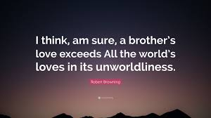 Robert Browning Quote I Think Am Sure A Brothers Love Exceeds