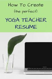 Yoga Teacher Resume How To Create The Perfect Yoga Teacher Resume Teaching Yoga